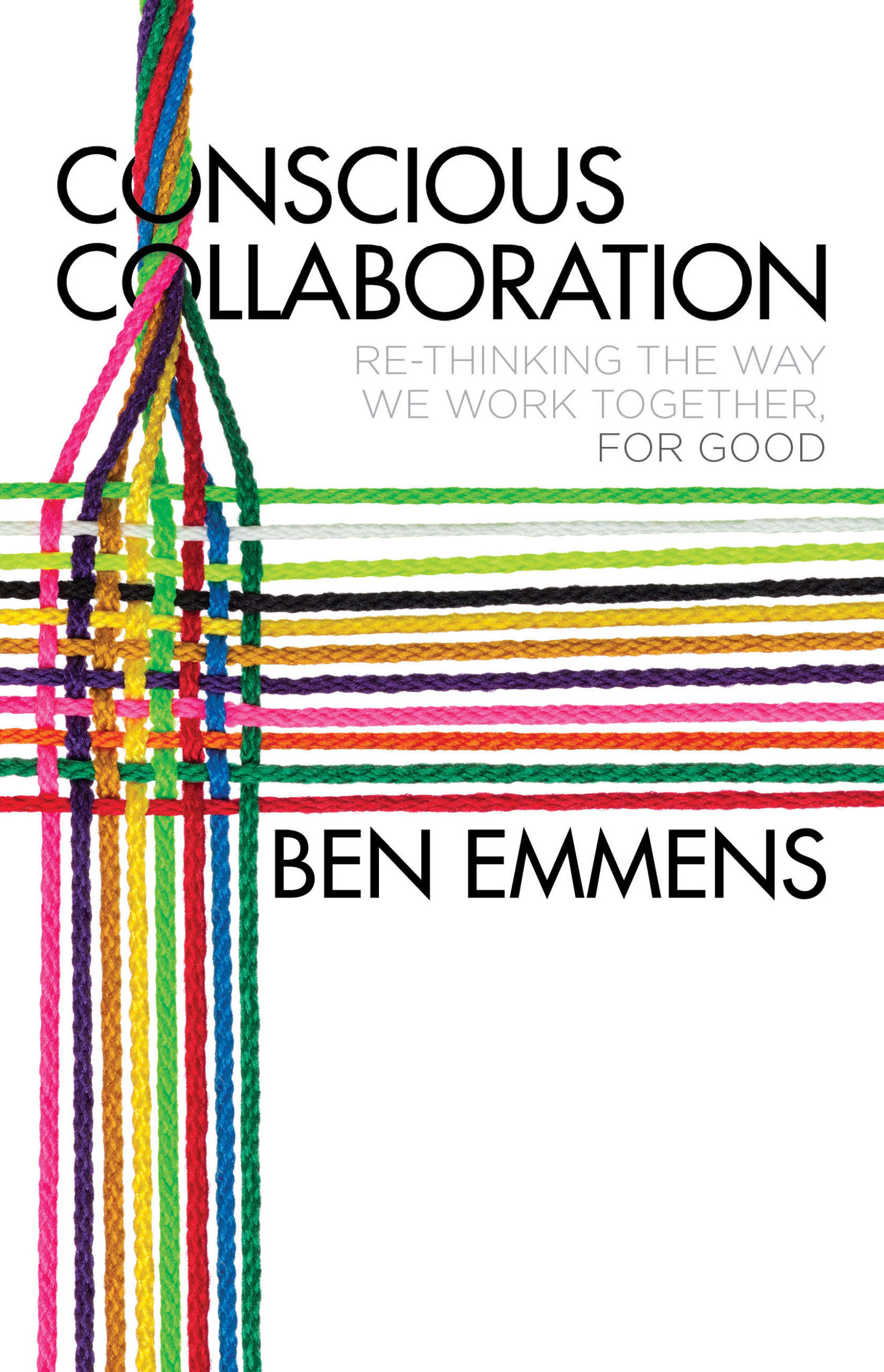 Conscious Collaboration: Rethinking the way we work together FOR GOOD