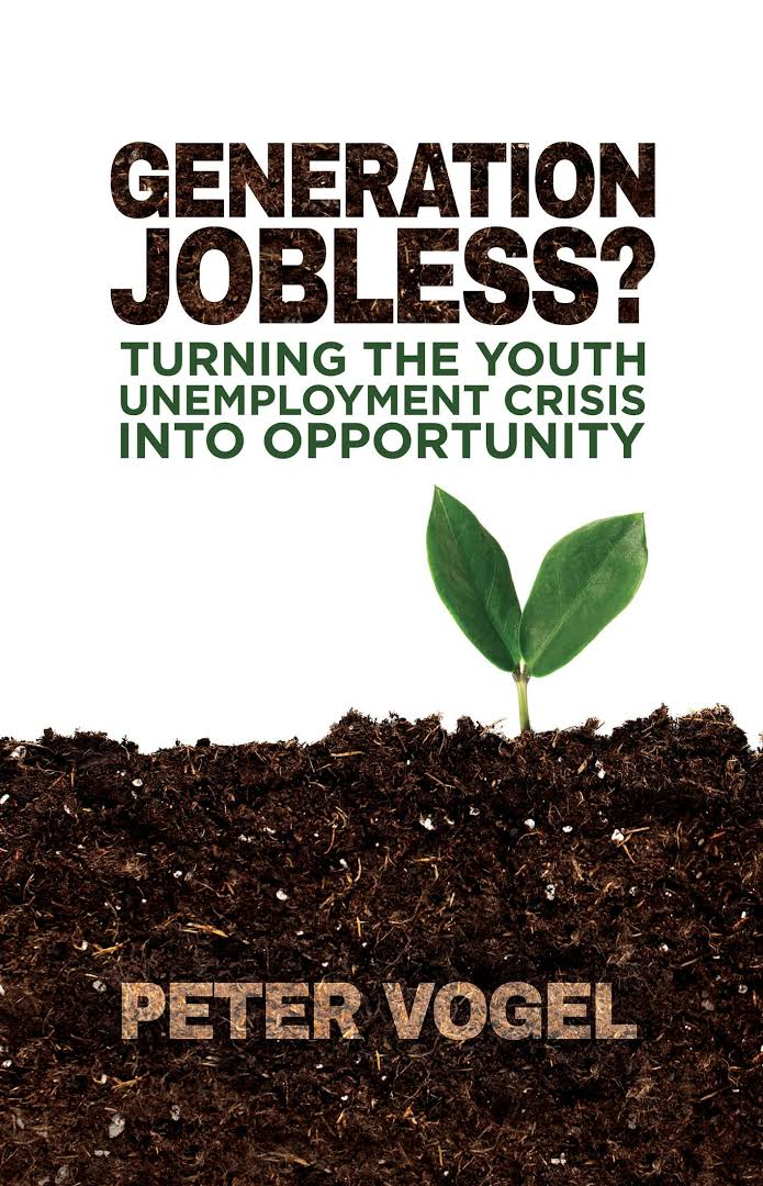 Generation Jobless: Turning the Youth, Employment Crisis into Opportunity