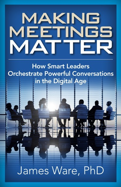 Making Meetings Matter – How Smart Leaders Orchestrate Powerful Conversations in the Digital Age