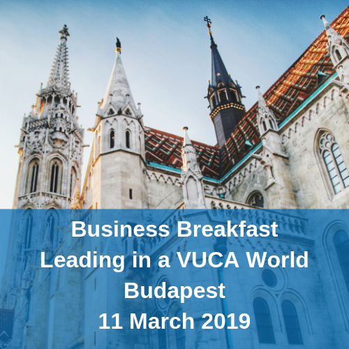 Business Breakfast Leading in a VUCA world Budapest 11 March 2019
